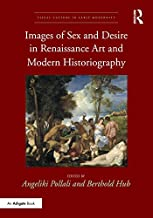 Images of Sex and Desire in Renaissance Art and Modern Historiography (Visual Culture in Early Modernity)
