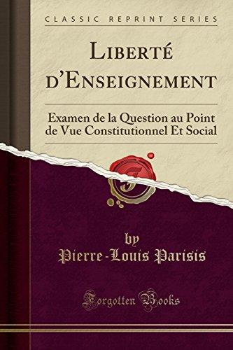 Liberté d'Enseignement: Examen de la Question au Point de Vue Constitutionnel Et Social (Classic Reprint)