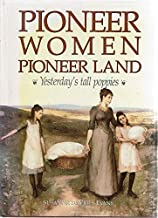 PIONEER WOMEN, PIONEER LAND: Yesterday's Tall Poppies.
