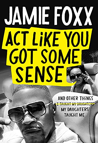 Act Like You Got Some Sense: And Other Things My Daughters Taught Me