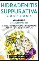 Hidradenitis Suppurativa Cookbook: MEGA BUNDLE - 2 Manuscripts in 1 - 80+ Hidradenitis Suppurativa - friendly recipes to enjoy diet and live a healthy life