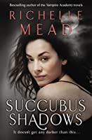 Succubus Shadows by Richelle Mead(1905-07-02)