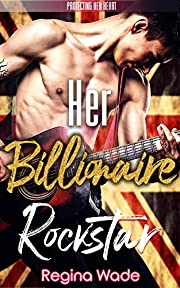 Her Billionaire Rockstar: A Protective Possessive Instalove romance (Protecting Her Heart Book 8)