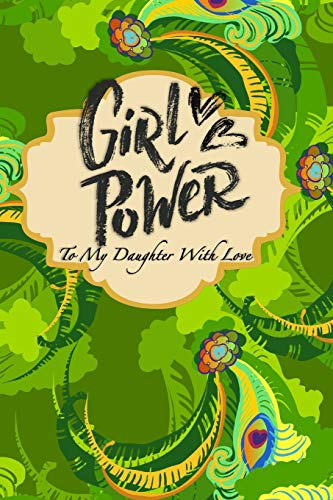 Girl Power: To My Daughter With Love Lined Journal Notebook with Space For Letter From Mother - Favorite Recipes to Share - Bucket List with Inspirational Quotes Throughout