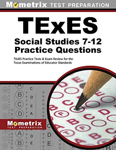 TExES Social Studies 7-12 Practice Questions: TExES Practice Tests & Exam Review for the Texas Examinations of Educator Standards
