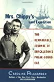 Mrs. Chippyandapos;s Last Expedition: The Remarkable Journal of Shackletonandapos;s Polar-Bound Cat