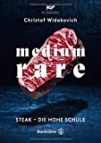 Medium Rare: Steak - die hohe Schule