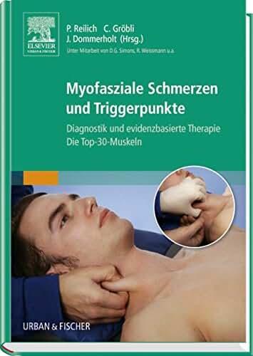 Myofasziale Schmerzen und Triggerpunkte: Diagnostik und evidenzbasierte Therapie. Die Top-30-Muskeln