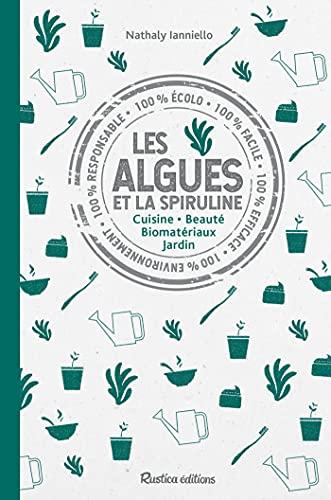 Les algues et la spiruline: Cuisine - Beauté - Biomatériaux - Jardin (Vie pratique)