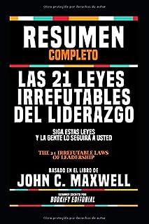 """Resumen Completo """"Las 21 Leyes Irrefutables Del Liderazgo: Siga Estas Leyes Y La Gente Lo Seguirá A Usted (The 21 Irrefuta..."""