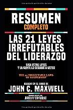 """Resumen Completo """"Las 21 Leyes Irrefutables Del Liderazgo: Siga Estas Leyes Y La Gente Lo Seguirá A Usted (The 21 Irrefutable Laws Of Leadership)"""" - ... El Libro De John C. Maxwell (Spanish Edition)"""