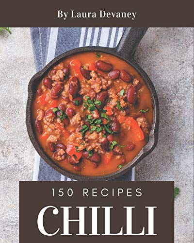 150 Chilli Recipes: Cook it Yourself with Chilli Cookbook!