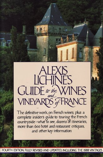 Alexis Lichine's Guide To The Wines: AND VINEYARDS OF FRANCE (4th ed.)