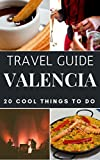 Valencia Travel Guide 2020: Top 20 Local Places You Can t Miss in Valencia Spain