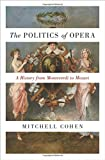 Image of The Politics of Opera: A History from Monteverdi to Mozart