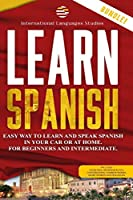 Learn Spanish: Easy Way To Learn And Speak Spanish In Your Car Or At Home. For Beginners and Intermediate Includes Exercises, Grammar Rules, Conversation, Common Words, Short Stories and Dialogues