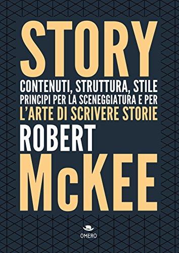 Story. Contenuti, struttura, stile, principi per la sceneggiatura e per l'arte di scrivere storie by Robert McKee
