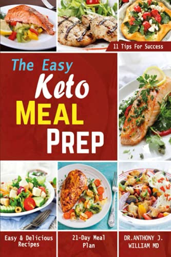 The Easy Keto Meal Prep: Easy & Delicious Recipes- 21-Day Meal Plan-11 Tips for Success