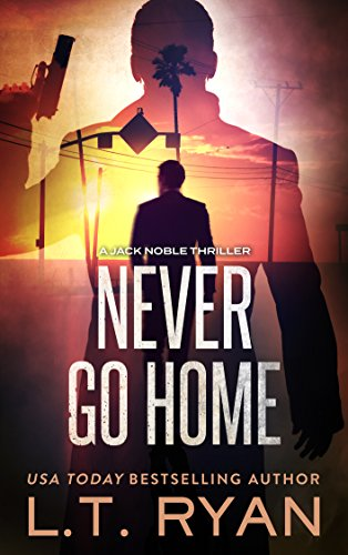 Never Go Home (Jack Noble Thriller Book 8) by [L.T. Ryan]
