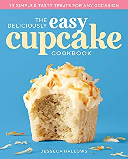 The Deliciously Easy Cupcake Cookbook: 75 Simple & Tasty Treats for Any Occasion by [Jesseca  Hallows]