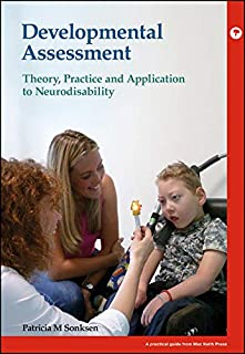Developmental Assessment: Theory, practice and application to neurodisability (PGMKP - A Practical Guide from MKP)
