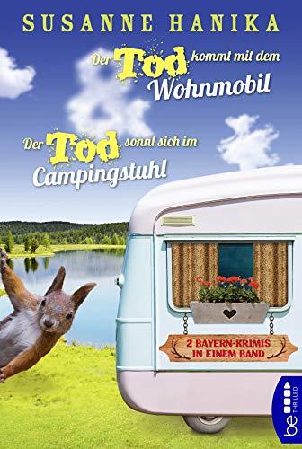 Der Tod kommt mit dem Wohnmobil & Der Tod sonnt sich im Campingstuhl: 2 Bayern-Krimis in einem Band