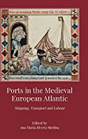 Ports in the Medieval European Atlantic: Shipping, Transport and Labour
