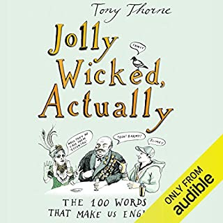 Jolly Wicked, Actually     The 100 Words that Make Us English              By:                                                                                                                                 Tony Thorne                               Narrated by:                                                                                                                                 John Telfer                      Length: 9 hrs and 43 mins     31 ratings     Overall 4.0