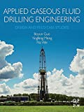 Applied Gaseous Fluid Drilling Engineering: Design and Field Case Studies (English Edition)