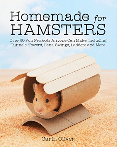 Homemade for Hamsters: Over 20 Fun Projects Anyone Can Make, Including Tunnels, Towers