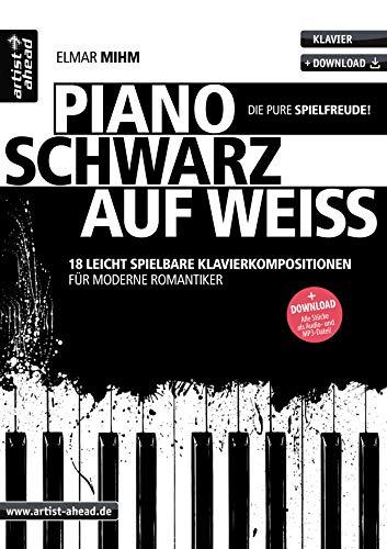 Piano schwarz auf weiß: 18 leicht spielbare Klavierkompositionen für moderne Romantiker (inkl. Download). Gefühlvolle Spielstücke. Balladen. Spielbuch. Klaviernoten.