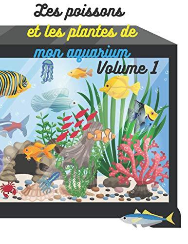 Les poissons et les plantes de mon aquarium (volume 1): Ou comment bien démarrer dans l'aquariophilie ? Carnet à remplir format A4, 100 pages (Carnets à remplir : loisirs et travaux manuels)