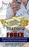Trading sur Forex: Des Stratégies Éprouvées Pour Faire de L'argent Sur Forex d'une Maniere Facile (French Edition)