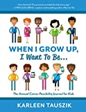 When I Grow Up, I Want To Be...: The Annual Career Possibility Journal for Kids