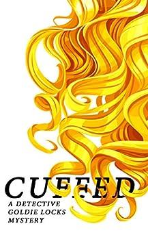 CUFFED: A Detective Goldie Locks Mystery by [J.A. Kazimer]