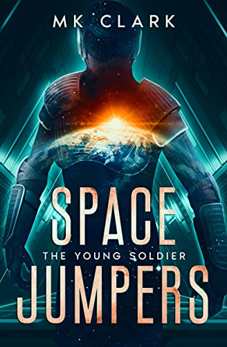 Space Jumpers: A Coming-of-Age Military Sci-Fi Adventure (The Young Soldier Book 1) by [MK Clark]