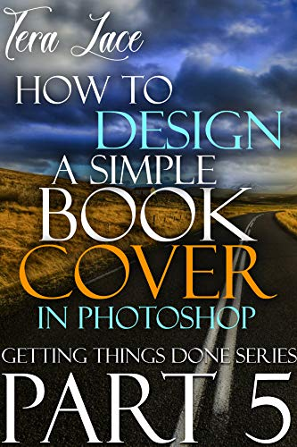 How to Design a Simple Book Cover in Photoshop: Beginner's Handbook to Photoshop Cover Design (Getting Things Done 5) (English Edition)