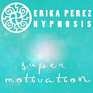 Super Motivacion Hipnosis [Super Motivation Hypnosis] audiobook cover art