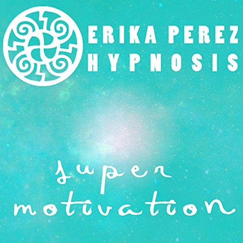 Super Motivacion Hipnosis [Super Motivation Hypnosis] cover art