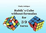 Rubik`s cube without formulas for 39 turns (Solving twisty puzzles with no formulas Book 2) (English Edition)