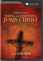 An Introduction to Seeing and Savoring Jesus Christ [DVD]