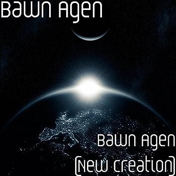 Bawn Agen (New Creation)