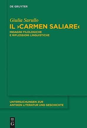 Il Carmen Saliare: Indagini filologiche e riflessioni linguistiche (Untersuchungen zur antiken Literatur und Geschichte Vol. 117)