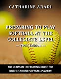 Preparing to Play Softball at the Collegiate Level — 2021 Edition
