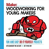 Woodworking for Young Makers: Fun and Easy Do-It-Yourself Projects (Make: Technology on Your Time)...