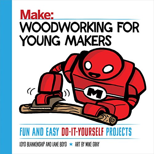 Woodworking for Young Makers: Fun and Easy Do-It-Yourself Projects (Make: Technology on Your Time) (English Edition)
