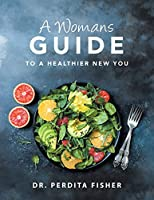 A Womans Guide to a Healthier New You