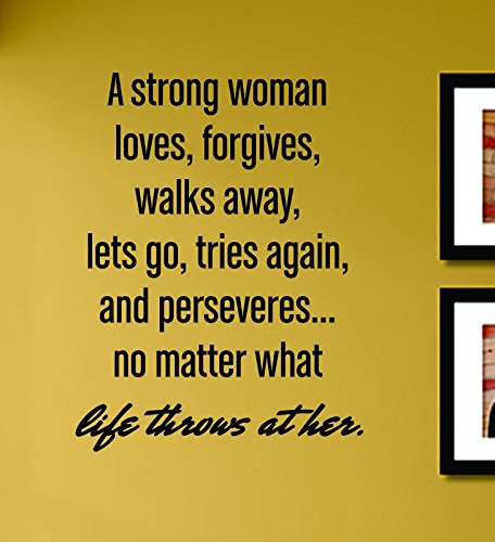 A Strong Woman Loves, Forgives, Walks Away, Lets Go, Tries Again, and Perseveres... No Matter Vinyl Wall Decals Quotes Sayings Words Art Decor Lettering Vinyl Wall Art Inspirational Uplifting
