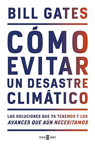 Cómo evitar un desastre climático: Las soluciones que ya tenemos y los avances que aún necesitamos (Obras diversas)