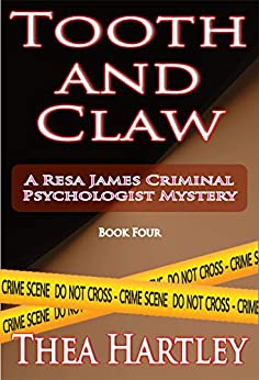 Tooth And Claw (Resa James criminal psychologist mysteries Book 4) by [Thea Hartley]